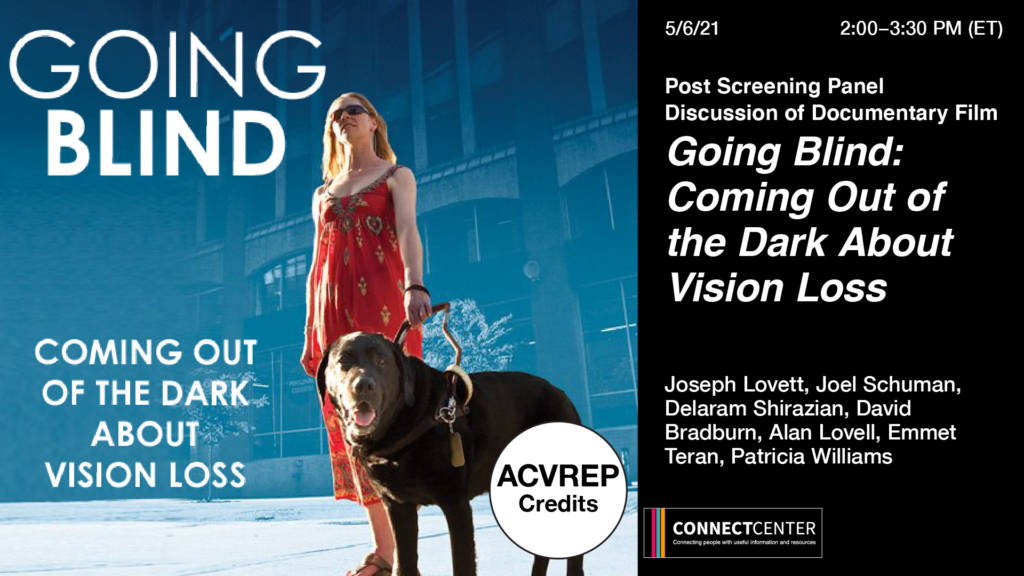 Going Blind movie poster. Text Reads Post Screening Panel Discussion of Documentary Film Going Blind: Coming Out of the Dark About Vision Loss. Panelists: Joseph Lovett, Joel Schuman, Delaram Shirazian, Davide Bradburn, Alan Lovell, Emmet Teran, Patricia Williams. ConnectCenter Logo