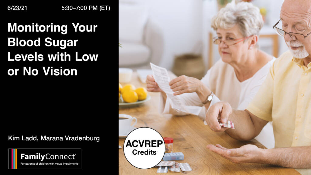 Photo of older adults learning to monitor blood sugar. Text reads: Monitoring Your Blood Sugar Levels With Low or No Vision Kim Ladd and Marana Vradenburg VisionAware Logo 6/23/21 5:30-7:00PM ET. ACVREP Credit