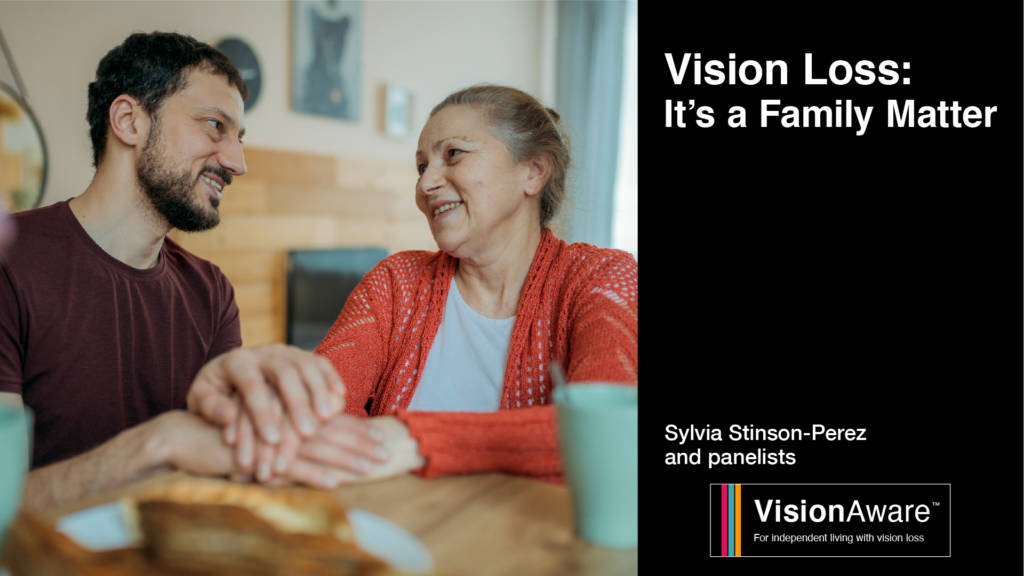 """younger man and older woman sit hand in hand smiling. Text reads """"Vision Loss: It's a Family Matter"""" Sylvia Stinson-Perez and panelists VisionAware logo"""