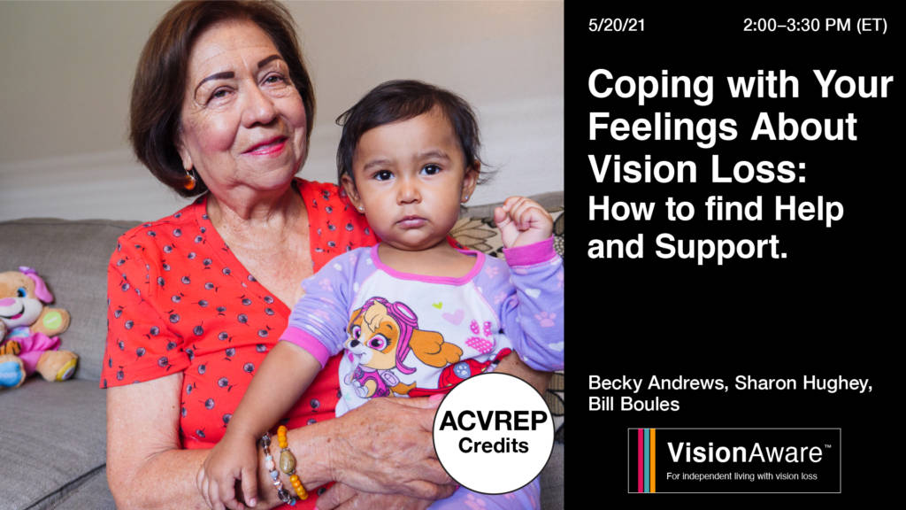 """Image of older grandmother with grandchild smiling at the camera. Text reads """"Coping with Your Feelings About Vision Loss: How to Find Help and Support"""" Becky Andrews, Sharon Hughey, Bill Boules, VisionAware logo"""