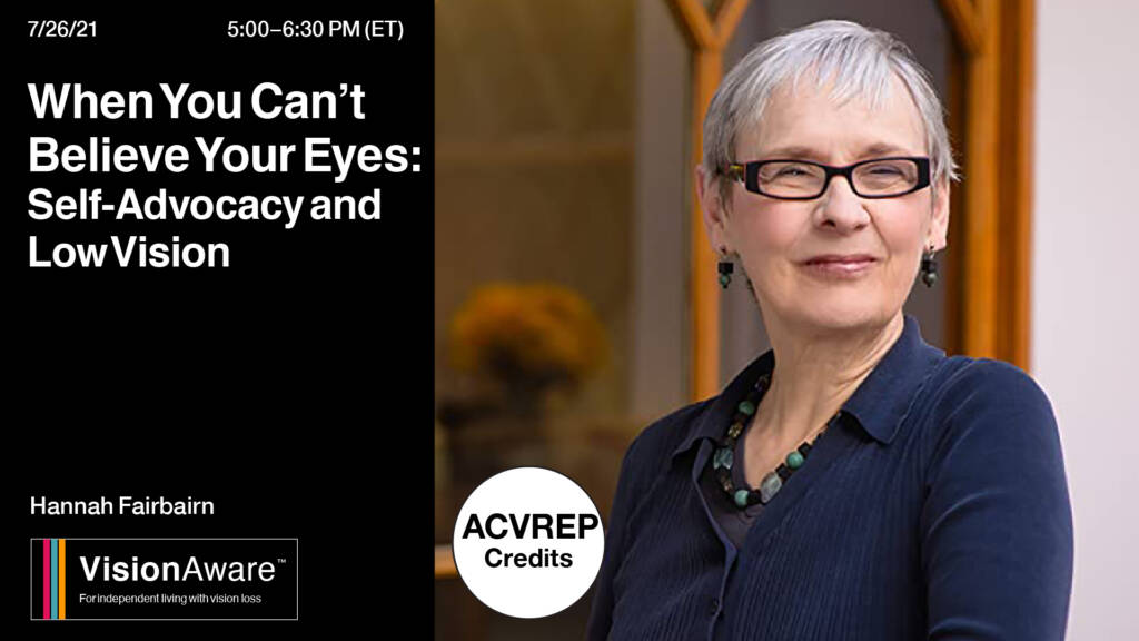 Photo of Hannah Fairbairn, When You Can't Believe Your Eyes: Self-advocacy and low Vision, 7/26/21 5-6:30PM ET ACVREP Credit